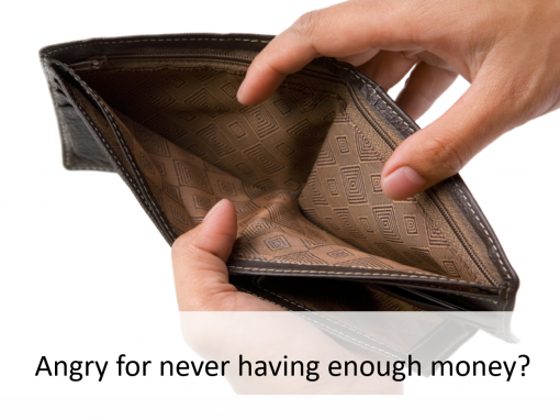 Angry for never having enough money?